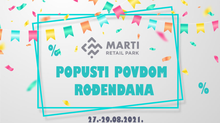 Lista popusta – rođendan Marti retail park (27. – 29. 08. 2021.)